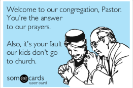 """Welcome to our congreggation, Pastor. You're the answer to our prayers. Also, it's your fault our kids don't go to church."""